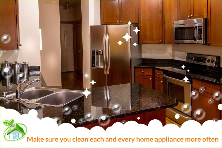 Clean each and every home appliance more often