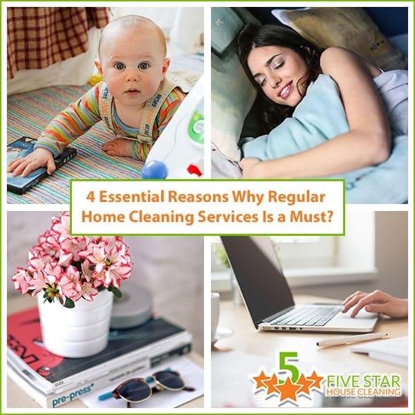 4 Important Reasons Why Regular Home Cleaning Services Is a Must?