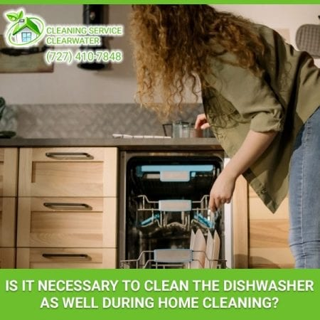 Is It Necessary To Clean The Dishwasher As Well During Home Cleaning?
