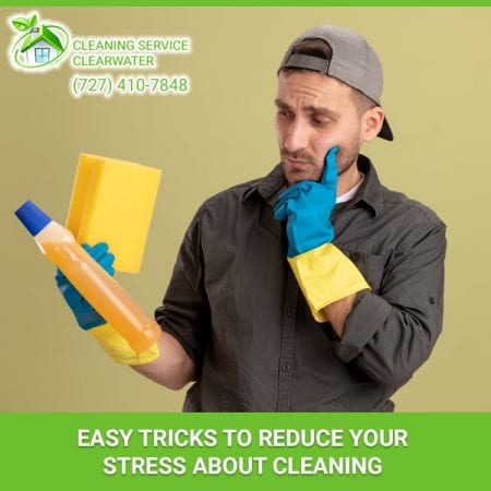 Easy Tricks To Reduce Your Stress About Cleaning